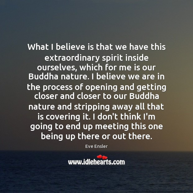 What I believe is that we have this extraordinary spirit inside ourselves, Image