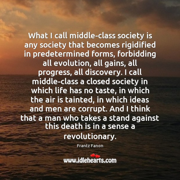 What I call middle-class society is any society that becomes rigidified in Image