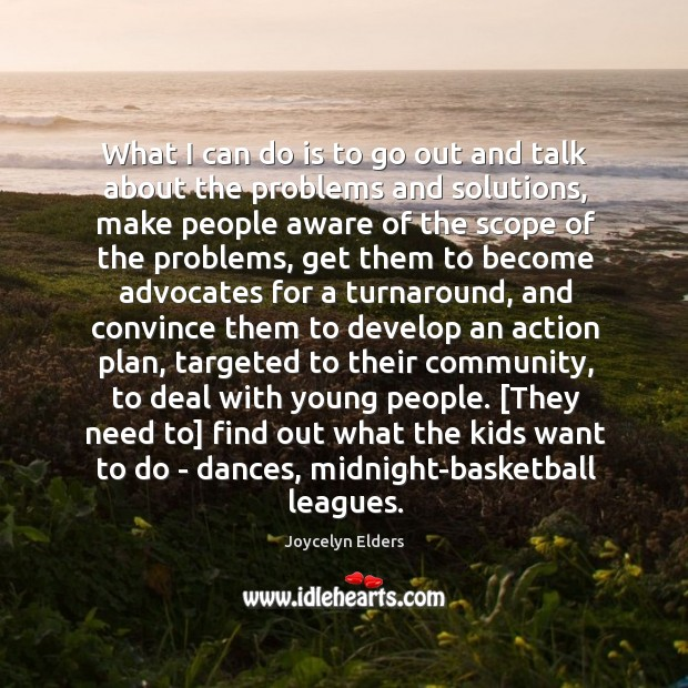 What I can do is to go out and talk about the Joycelyn Elders Picture Quote