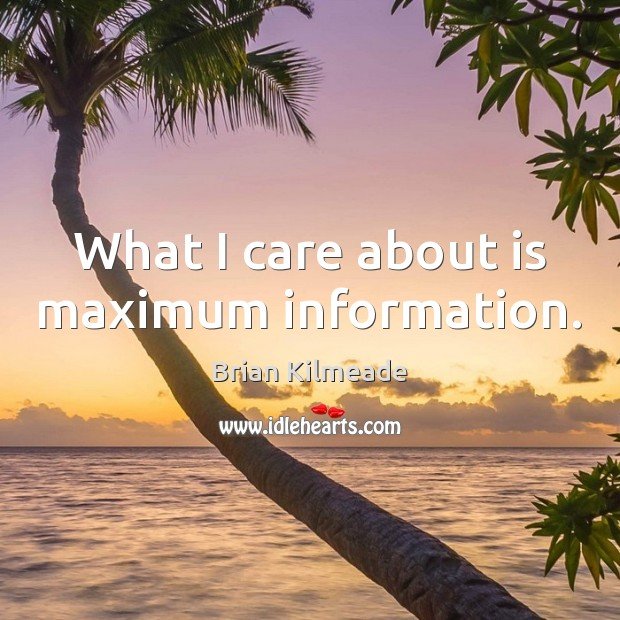 What I care about is maximum information. Image