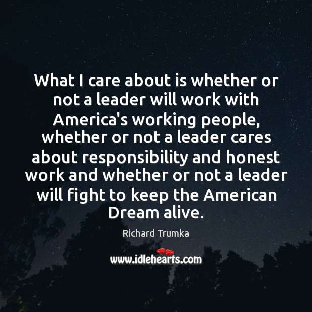 What I care about is whether or not a leader will work Richard Trumka Picture Quote