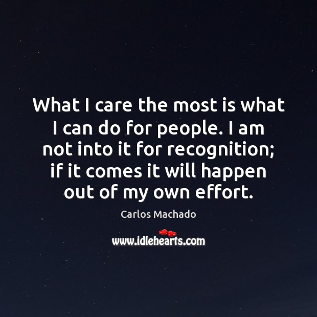 What I care the most is what I can do for people. Image