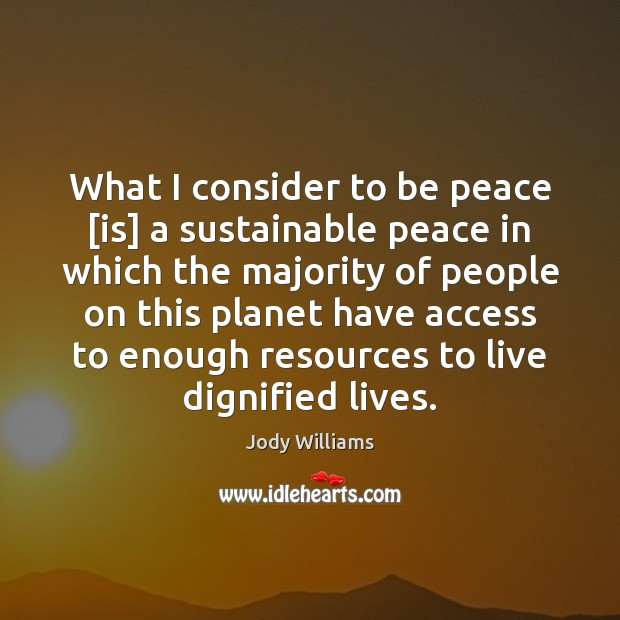 What I consider to be peace [is] a sustainable peace in which Image