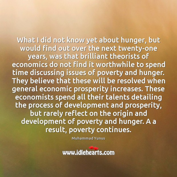 What I did not know yet about hunger, but would find out Muhammad Yunus Picture Quote