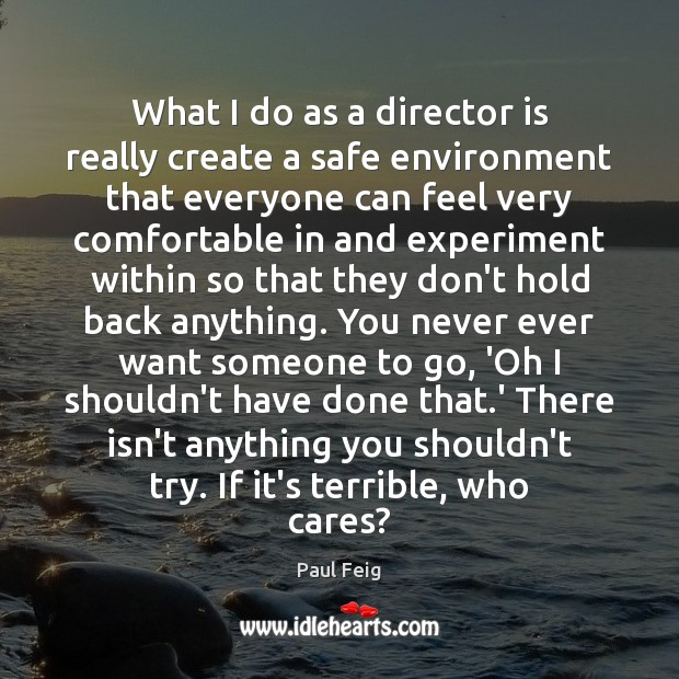 What I do as a director is really create a safe environment Image
