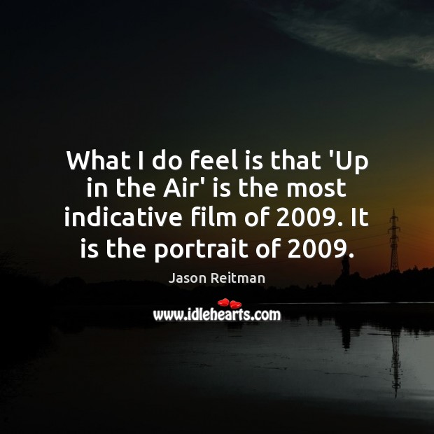 What I do feel is that 'Up in the Air' is the Jason Reitman Picture Quote