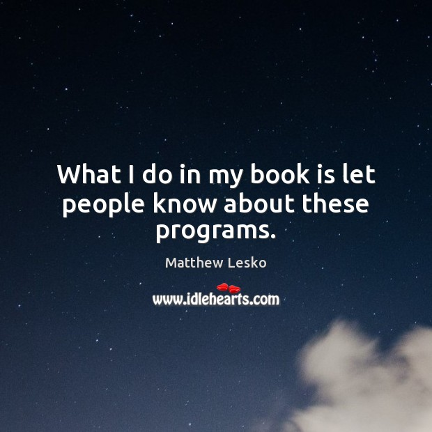 What I do in my book is let people know about these programs. Image