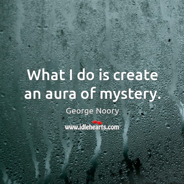 Image, What I do is create an aura of mystery.