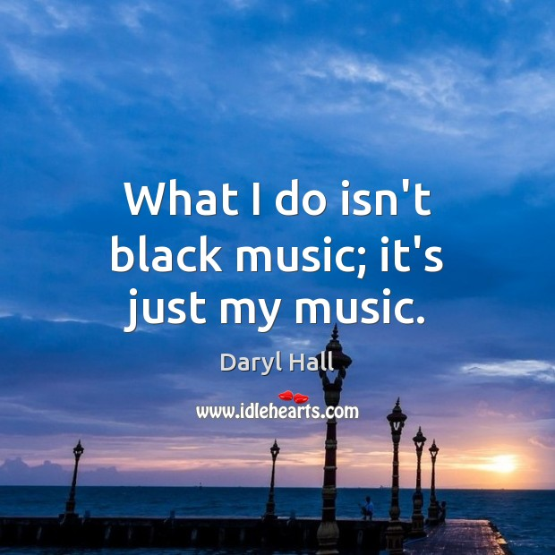 Image, What I do isn't black music; it's just my music.