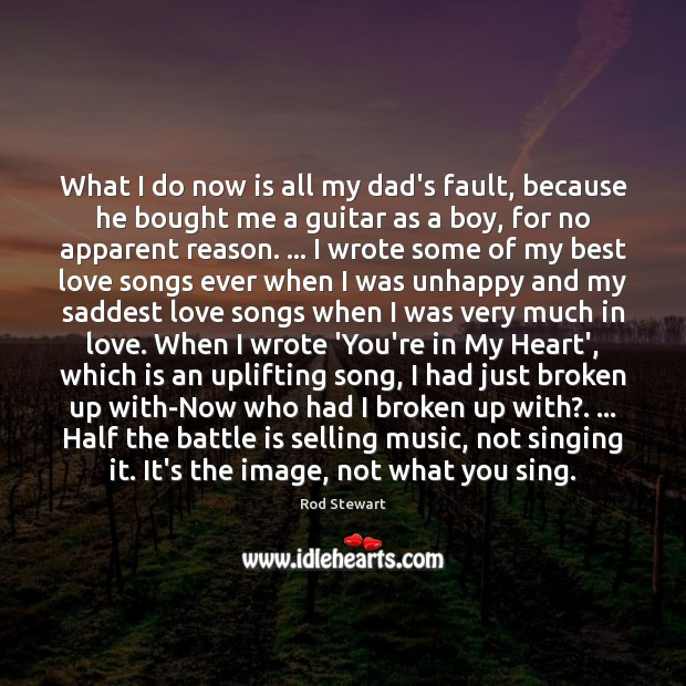 What I do now is all my dad's fault, because he bought Best Love Quotes Image
