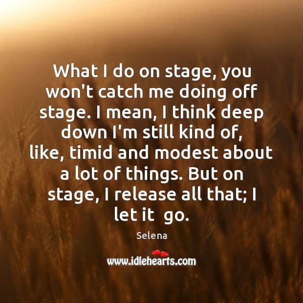 What I do on stage, you won't catch me doing off stage. Selena Picture Quote