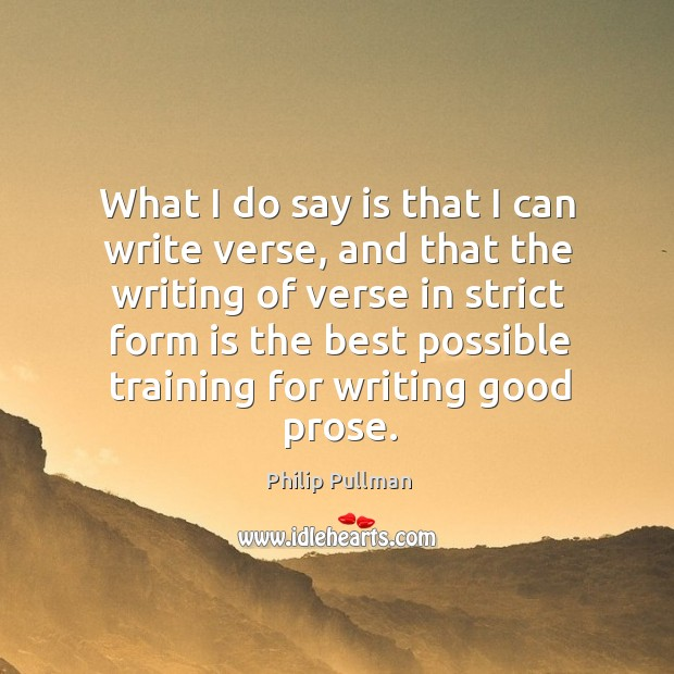 Image, What I do say is that I can write verse, and that the writing of verse in strict form is the best