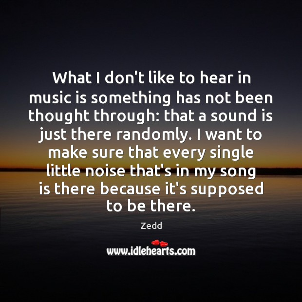 What I don't like to hear in music is something has not Image
