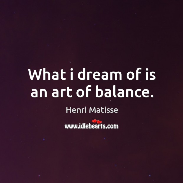 What I dream of is an art of balance. Image