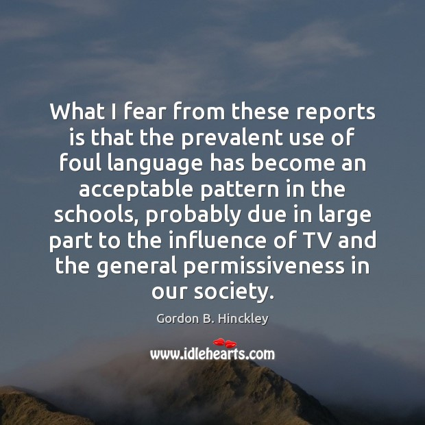 What I fear from these reports is that the prevalent use of Gordon B. Hinckley Picture Quote