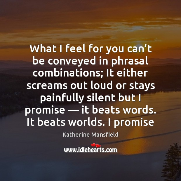 What I feel for you can't be conveyed in phrasal combinations; Katherine Mansfield Picture Quote