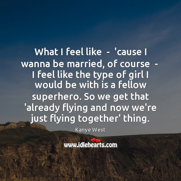 What I feel like  –  'cause I wanna be married, of course Image