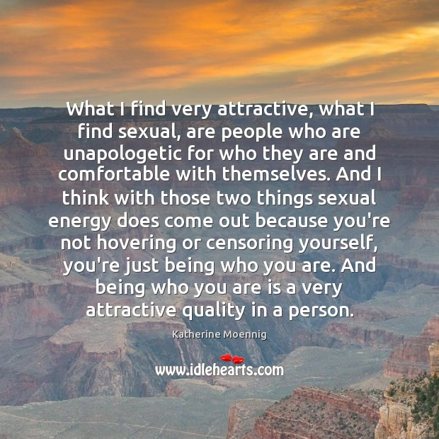 What I find very attractive, what I find sexual, are people who Image