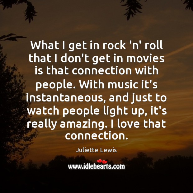 Juliette Lewis Picture Quote image saying: What I get in rock 'n' roll that I don't get in