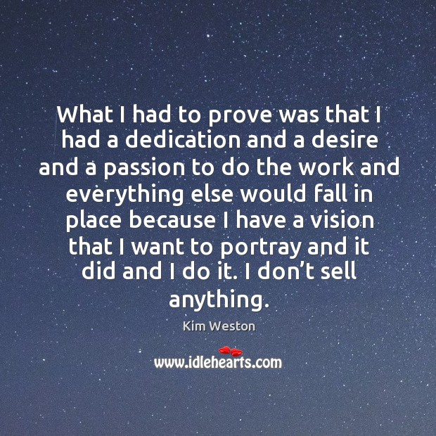 What I had to prove was that I had a dedication and a desire and a passion to do the work and Image