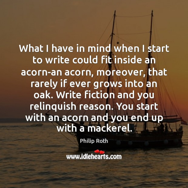 What I have in mind when I start to write could fit Philip Roth Picture Quote