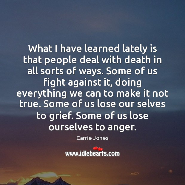 What I have learned lately is that people deal with death in Image