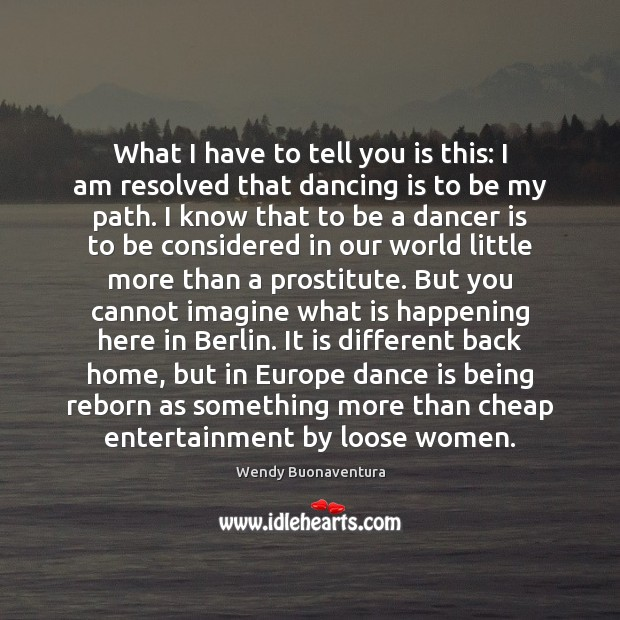 What I have to tell you is this: I am resolved that Dance Quotes Image