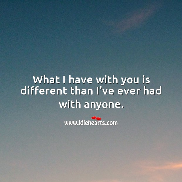 What I have with you is different than I've ever had with anyone. Good Night Quotes for Him Image