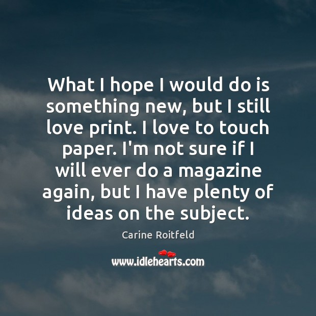 What I hope I would do is something new, but I still Carine Roitfeld Picture Quote