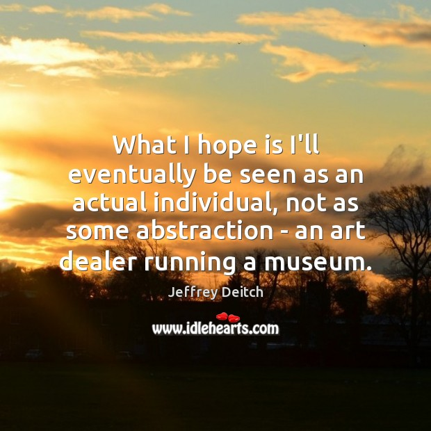 What I hope is I'll eventually be seen as an actual individual, Hope Quotes Image