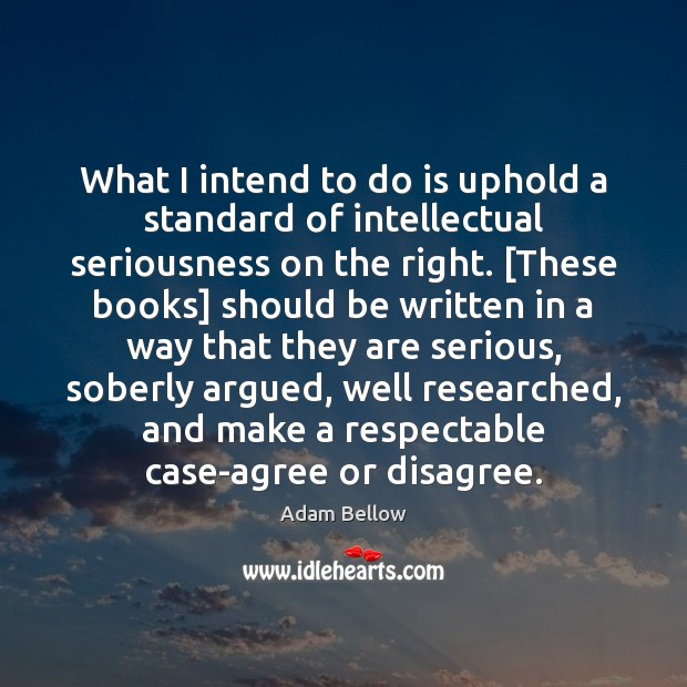 Image, What I intend to do is uphold a standard of intellectual seriousness