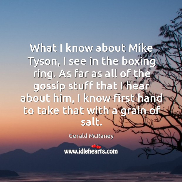 What I know about mike tyson, I see in the boxing ring. As far as all of the gossip stuff that Image