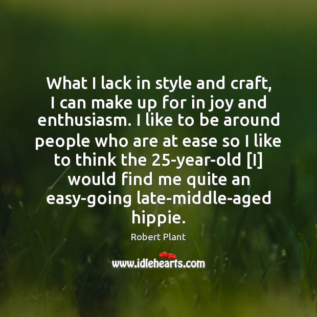What I lack in style and craft, I can make up for Robert Plant Picture Quote