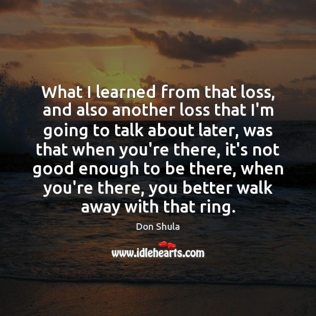 What I learned from that loss, and also another loss that I'm Image