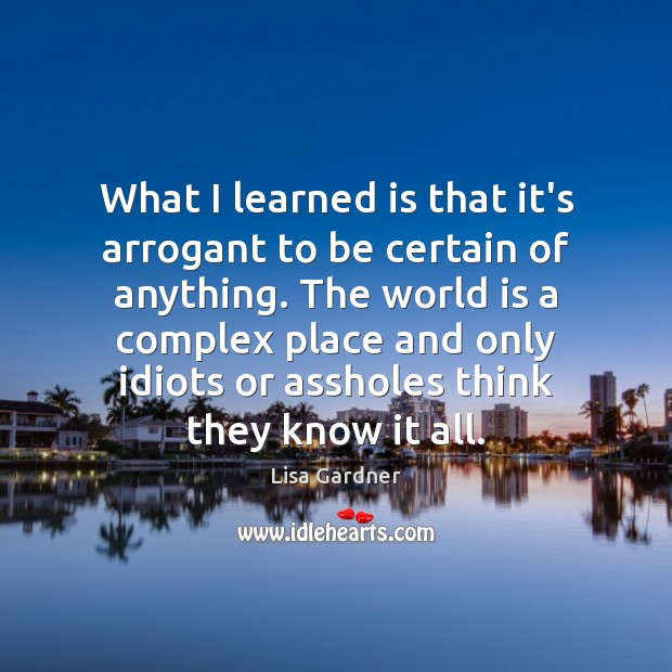Image, What I learned is that it's arrogant to be certain of anything.