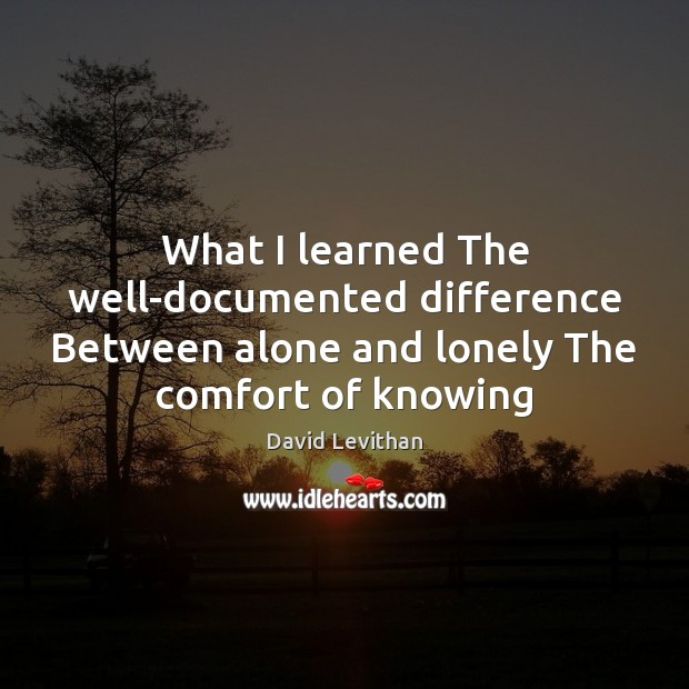 What I learned The well-documented difference Between alone and lonely The comfort Lonely Quotes Image