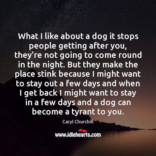 What I like about a dog it stops people getting after you, Caryl Churchill Picture Quote