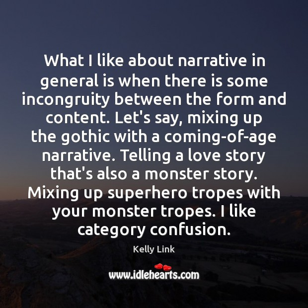 Image, What I like about narrative in general is when there is some