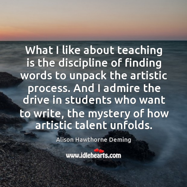 What I like about teaching is the discipline of finding words to Alison Hawthorne Deming Picture Quote