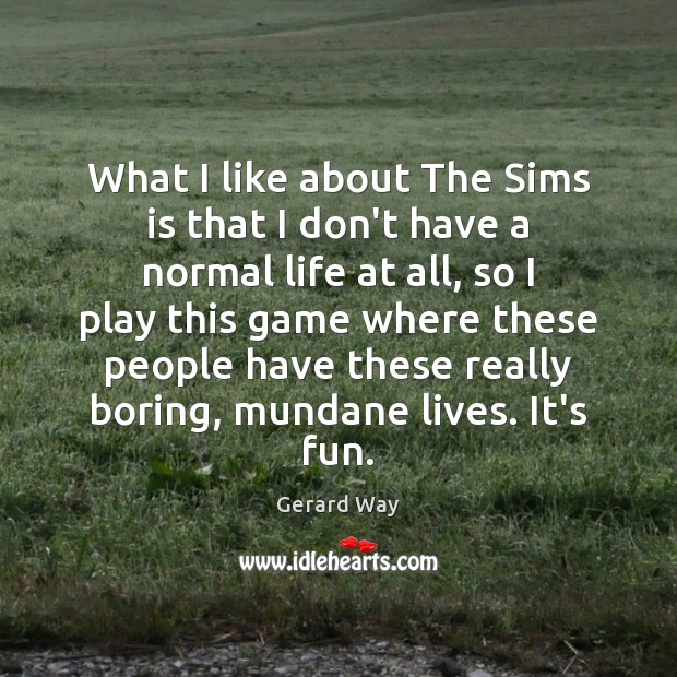 What I like about The Sims is that I don't have a Image