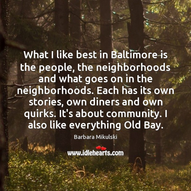 What I like best in Baltimore is the people, the neighborhoods and Barbara Mikulski Picture Quote