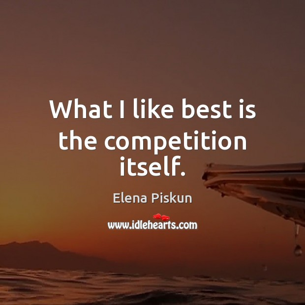 What I like best is the competition itself. Image