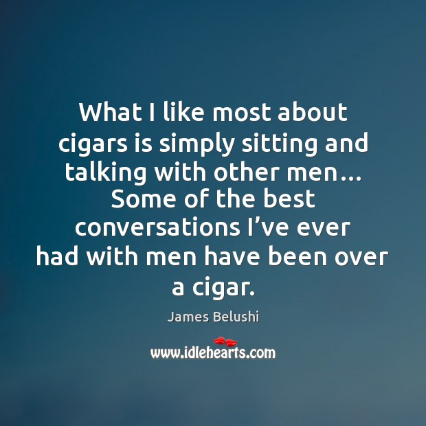 What I like most about cigars is simply sitting and talking with Image