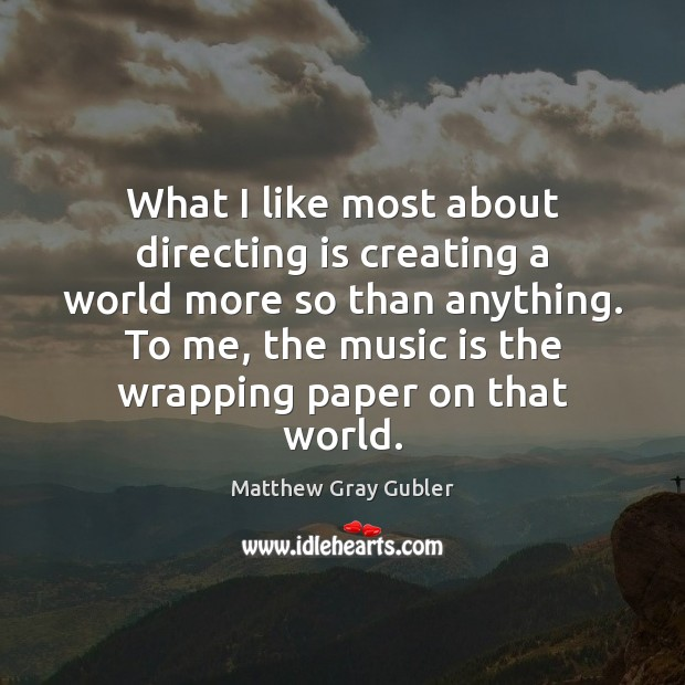 Image, What I like most about directing is creating a world more so