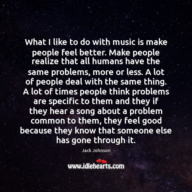 What I like to do with music is make people feel better. Image