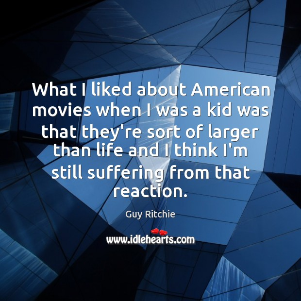 Image, What I liked about American movies when I was a kid was