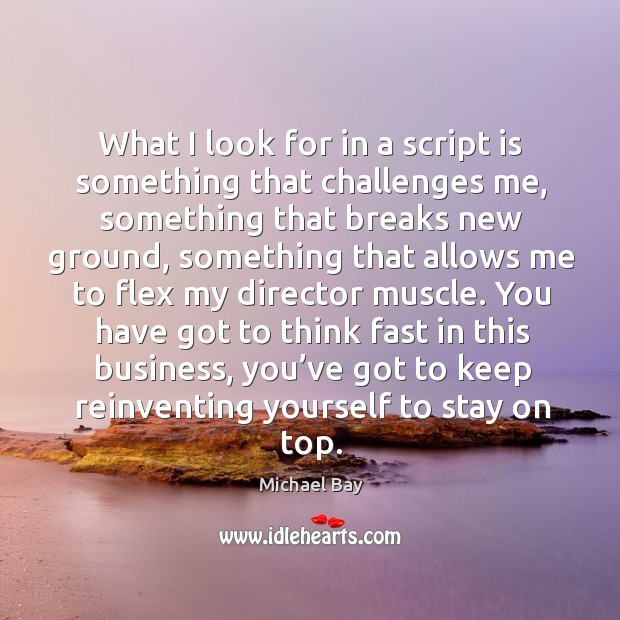 What I look for in a script is something that challenges me Image