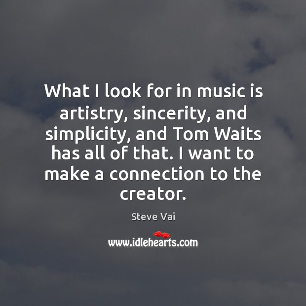 Image, What I look for in music is artistry, sincerity, and simplicity, and