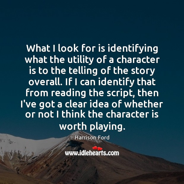 What I look for is identifying what the utility of a character Harrison Ford Picture Quote