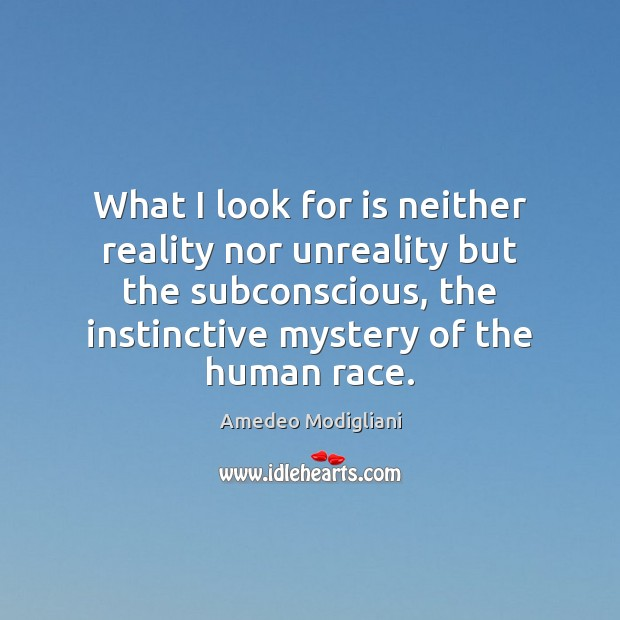 Image, What I look for is neither reality nor unreality but the subconscious,
